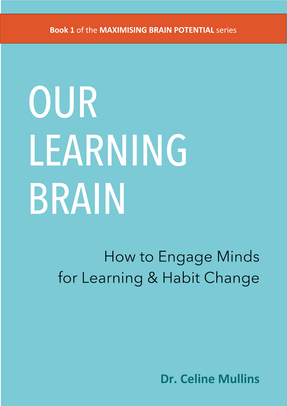 BUY OUR NEW BOOK<br>Our Learning Brain - How to Engage Minds for Learning by Dr Celine Mullins