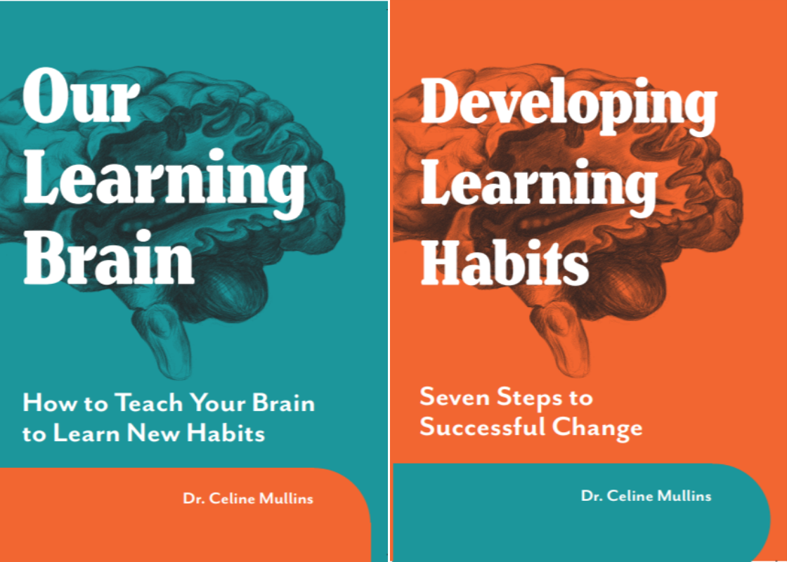 BUY OUR NEW BOOKS<br>Our Learning Brain and Developing Learning Habits <br> Both by Dr. Celine Mullins<br> To download the first chapter and learn more about Our Learning Brain - click here